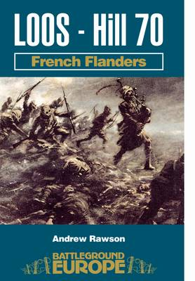 Loos - Hill 70: French Flanders - Rawson, Andrew