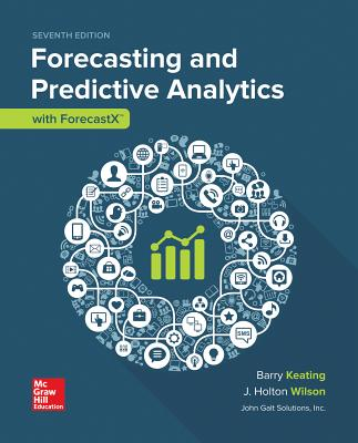 Loose Leaf for Forecasting and Predictive Analytics with Forecast X - Wilson, J Holton, and Keating, Barry, and Solutions Inc John
