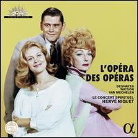 L'Opéra des Opéras - Karine Deshayes (mezzo-soprano); Katherine Watson (soprano); Reinoud Van Mechelen (haute contre vocal);...