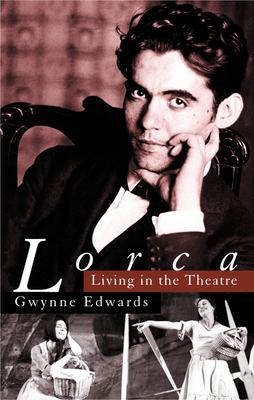 Lorca: Living in the Theatre - Edwards, Gwynne