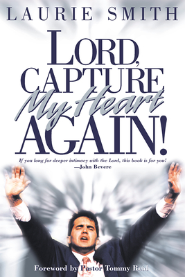 Lord, Capture My Heart Again - Smith, Laurie