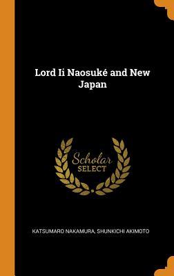 Lord II Naosuké and New Japan - Nakamura, Katsumaro, and Akimoto, Shunkichi