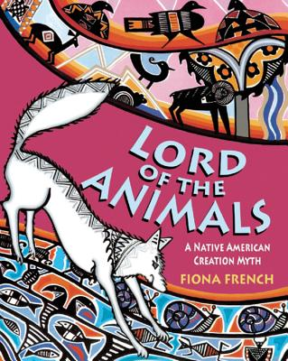 Lord of the Animals: A Native American Creation Myth - French, Fiona