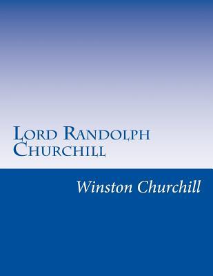 Lord Randolph Churchill - Churchill, Winston S, Sir
