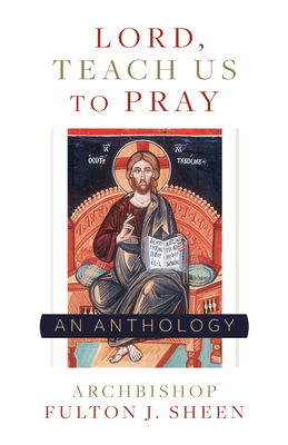 Lord, Teach Us to Pray - Sheen, Fulton J, and Smith, Allan (Editor)