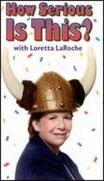 Loretta LaRoche: How Serious Is This?