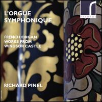 L'Orgue Symphonique: French Organ Works from Windsor Castle - Richard Pinel (organ)