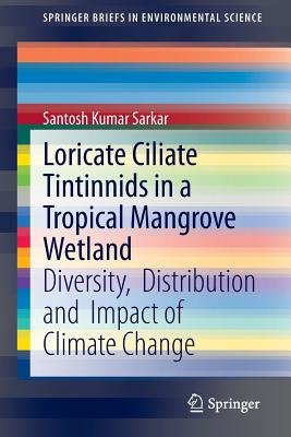 Loricate Ciliate Tintinnids in a Tropical Mangrove Wetland: Diversity, Distribution and Impact of Climate Change - Sarkar, Santosh Kumar