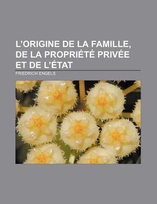 L'Origine de La Famille, de La Propri T Priv E Et de L' Tat - Engels, Friedrich
