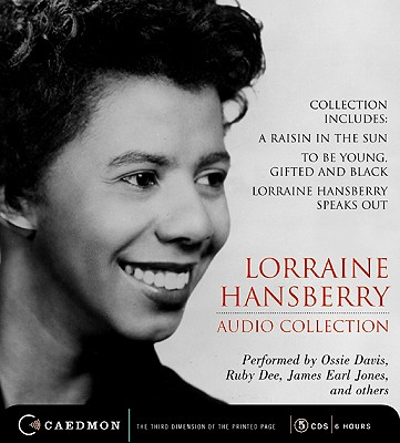 Lorraine Hansberry Audio Collection: Raisin in the Sun/To Be Young, Gifted and Black/ Lorraine Hansberry Speaks Out - Hansberry, Lorraine, and Davis, Ossie (Performed by), and Dee, Ruby (Performed by)