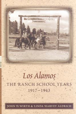 Los Alamos--The Ranch School Years, 1917-1943 - Wirth, John D, and Aldrich, Linda Harvey