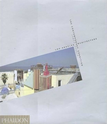 Los Angeles Architecture: The Contemporary Condition - Steele, James