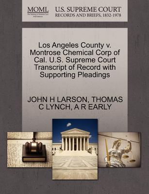 Los Angeles County V. Montrose Chemical Corp of Cal. U.S. Supreme Court Transcript of Record with Supporting Pleadings - Larson, John H, and Lynch, Thomas C, and Early, A R