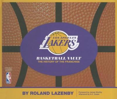 Los Angeles Lakers Basketball Vault: The History of the Franchise - Lazenby, Roland