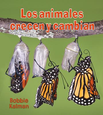 Los Animales Crecen y Cambian - Kalman, Bobbie
