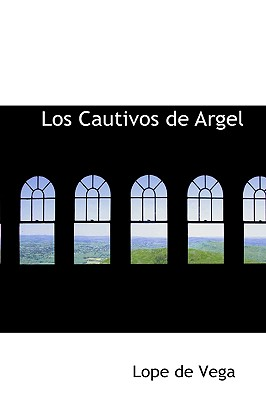 Los Cautivos de Argel - Vega, Lope De