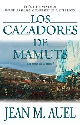 Los Cazadores de Mamuts - Auel, Jean M, and Zilli, Edith (Translated by)