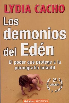 Los Demonios del Eden: El Poder Que Protege a la Pornografia Infantil - Cacho, Lydia