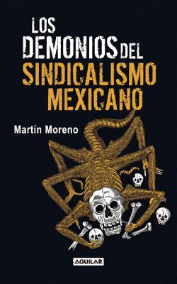 Los Demonios del Sindicalismo Mexicano - Moreno, Martin