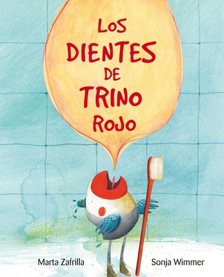 Los Dientes de Trino Rojo (Chirpy Charlie's Teeth) - Zafrilla, Marta, and Wimmer, Sonja (Illustrator)