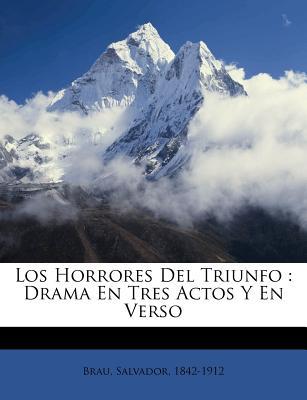 Los Horrores del Triunfo: Drama En Tres Actos y En Verso - Brau, Salvador