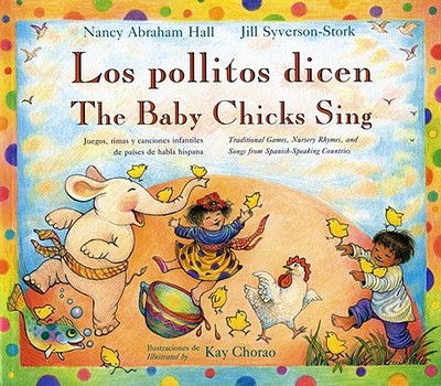 Los Pollitos Dicen/The Baby Chicks Sing - Hall, Nancy Abraham (Adapted by), and Syverson-Stork, Jill (Adapted by)