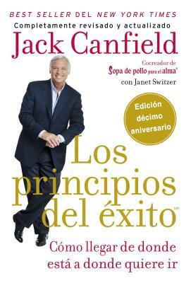 Los Principios del Exito: Como Llegar de Donde Esta a Donde Quiere Ir - Canfield, Jack, and Switzer, Janet