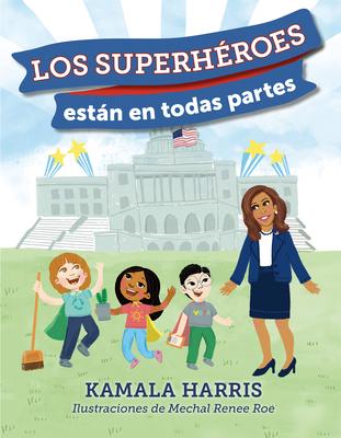 Los Superh?roes Estßn En Todas Partes - Harris, Kamala, and Roe, Mechal Renee (Illustrator)
