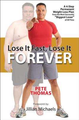 "Lose It Fast, Lose It Forever: A 4-Step Permanent Weight Loss Plan from the Most Successful ""Biggest Loser"" of All Time - Thomas, Pete"