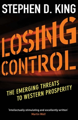 Losing Control: The Emerging Threats to Western Prosperity - King, Stephen D