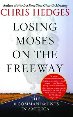 Losing Moses on the Freeway: The 10 Commandments in America - Hedges, Chris