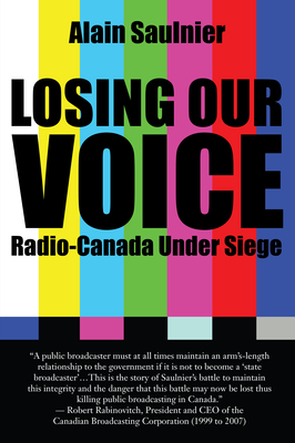 Losing Our Voice: Radio-Canada Under Siege - Saulnier, Alain, and Couture, Pauline (Translated by)
