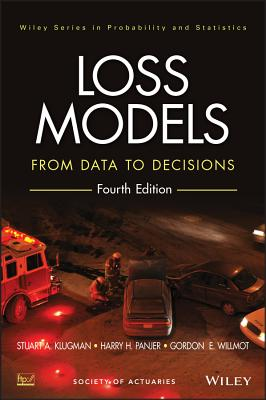 Loss Models: From Data to Decisions - Klugman, Stuart A, and Panjer, Harry H, and Willmot, Gordon E
