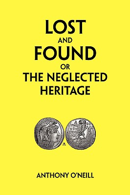 Lost and Found or the Neglected Heritage - O'Neill, Anthony