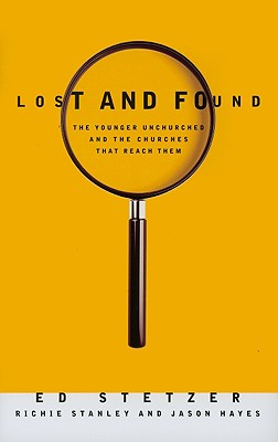 Lost and Found: The Younger Unchurched and the Churches That Reach Them - Stetzer, Ed