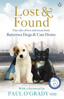 Lost and Found: True Tales of Love and Rescue from Battersea Dogs and Cats Home - Battersea Dogs & Cats Home
