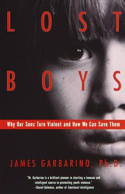 Lost Boys: Why Our Sons Turn Violent and How We Can Save Them - Garbarino, James, President, PH.D.