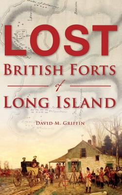 Lost British Forts of Long Island - Griffin, David M