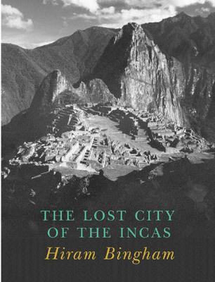 Lost City of the Incas - Bingham, Hiram, Jr., and Thomson, Hugh (Introduction by)