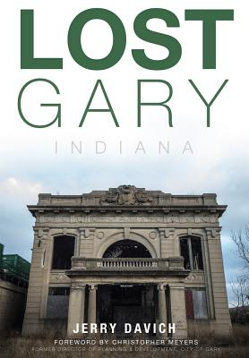 Lost Gary, Indiana - Davich, Jerry, and Meyers, Christopher (Foreword by)