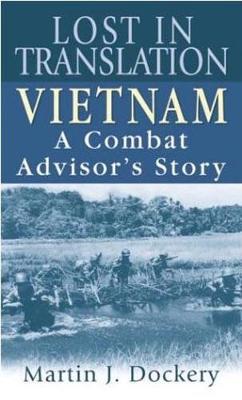 Lost in Translation: Vietnam: A Combat Advisor's Story - Dockery, Martin