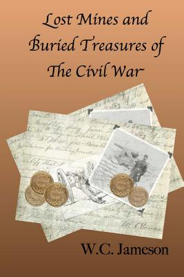 Lost Mines and Buried Treasures of the Civil War - Jameson, W C