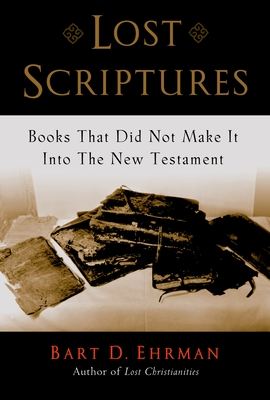 Lost Scriptures: Books That Did Not Make It Into the New Testament - Ehrman, Bart D