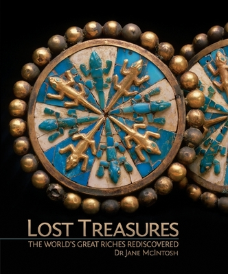 Lost Treasures: The World's Great Riches Rediscovered - McIntosh, Jane, Dr.
