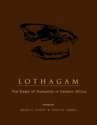Lothagam: The Dawn of Humanity in Eastern Africa - Leakey, Meave (Editor)
