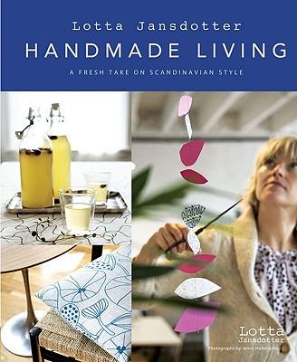 Lotta Jansdotter: Handmade Living: A Fresh Take on Scandinavian Style - Jansdotter, Lotta