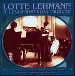 Lotte Lehmann: A 125th Birthday Tribute