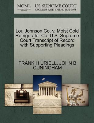 Lou Johnson Co. V. Moist Cold Refrigerator Co. U.S. Supreme Court Transcript of Record with Supporting Pleadings - Uriell, Frank H, and Cuningham, John B