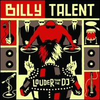 Louder Than the DJ - Billy Talent