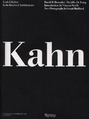 Louis I. Kahn: In the Realm of Architecture - Brownlee, David B, and De Long, David G, and Koshalek, Richard (Foreword by)